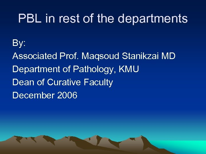PBL in rest of the departments By: Associated Prof. Maqsoud Stanikzai MD Department of
