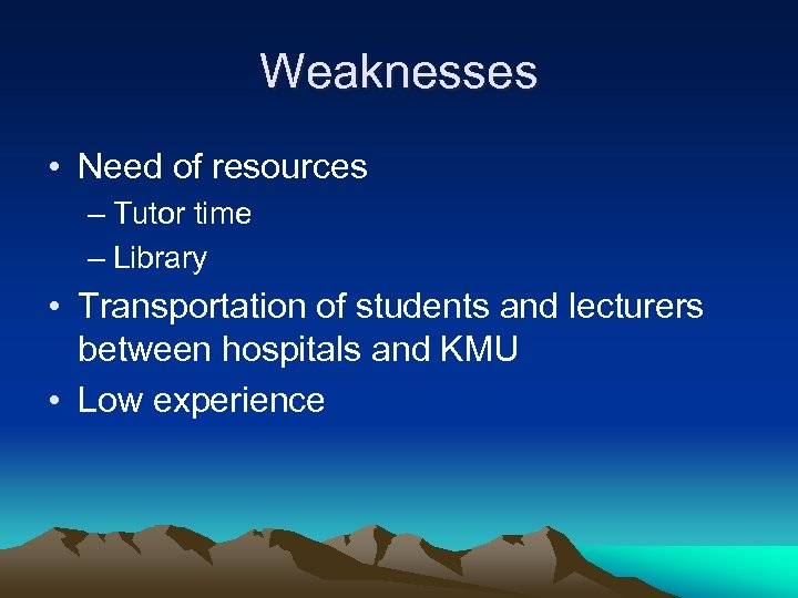 Weaknesses • Need of resources – Tutor time – Library • Transportation of students