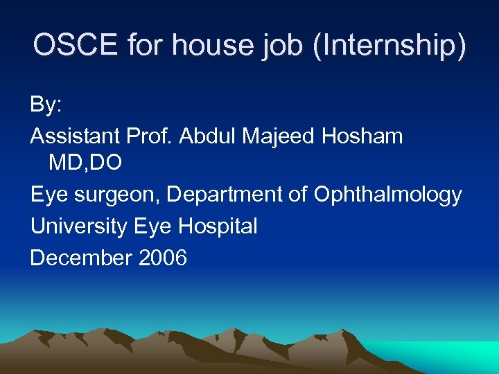 OSCE for house job (Internship) By: Assistant Prof. Abdul Majeed Hosham MD, DO Eye