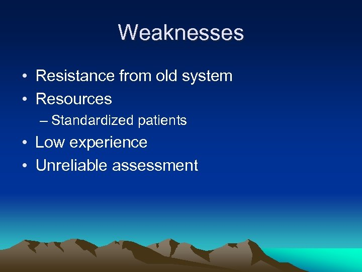 Weaknesses • Resistance from old system • Resources – Standardized patients • Low experience