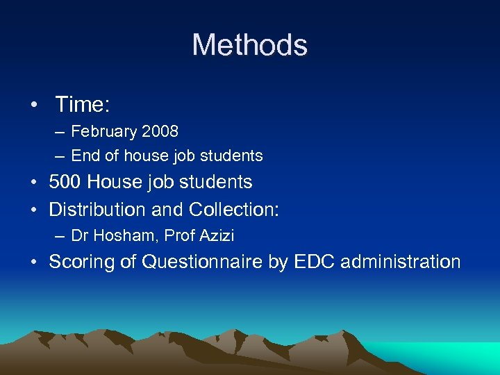 Methods • Time: – February 2008 – End of house job students • 500