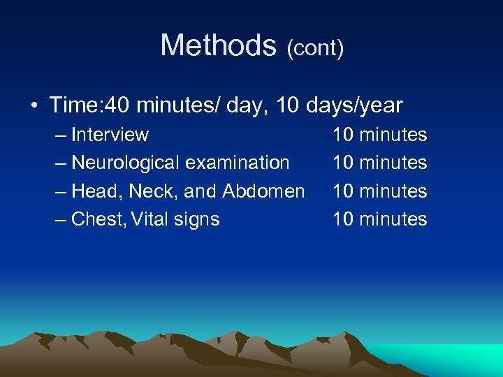 Methods (cont) • Time: 40 minutes/ day, 10 days/year – Interview – Neurological examination