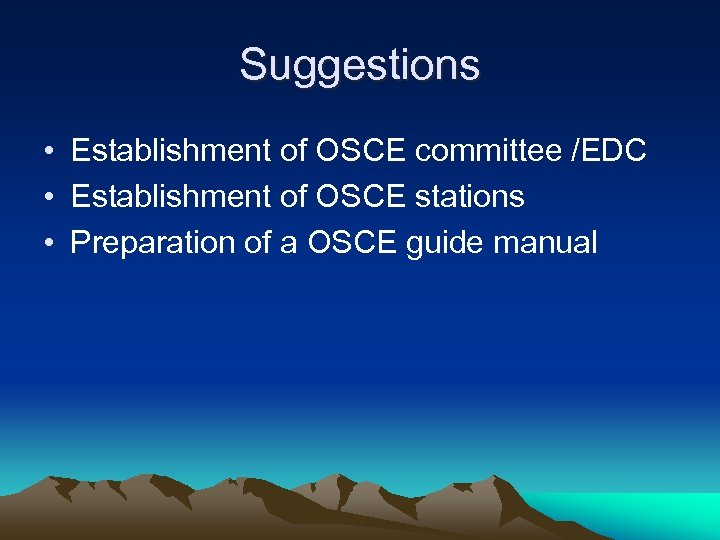 Suggestions • Establishment of OSCE committee /EDC • Establishment of OSCE stations • Preparation