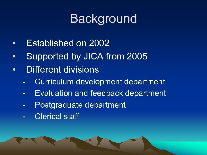 Background • • • Established on 2002 Supported by JICA from 2005 Different divisions