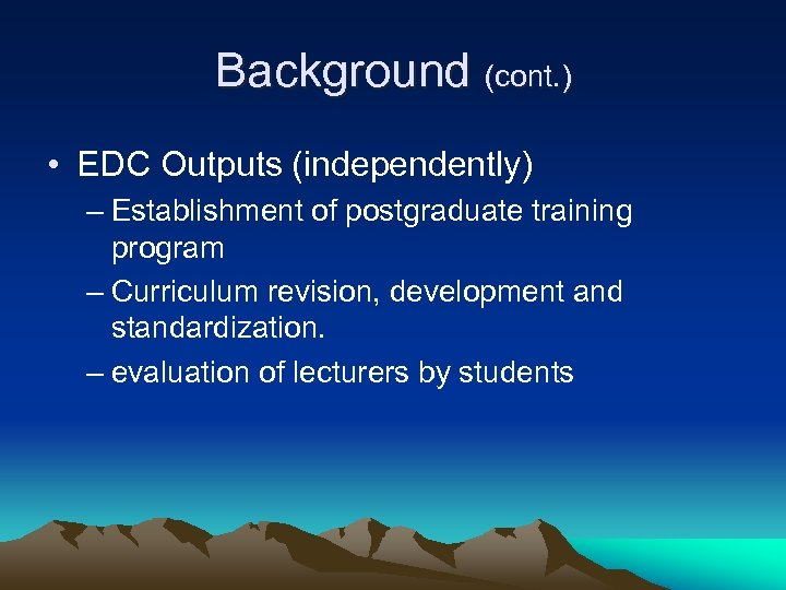 Background (cont. ) • EDC Outputs (independently) – Establishment of postgraduate training program –