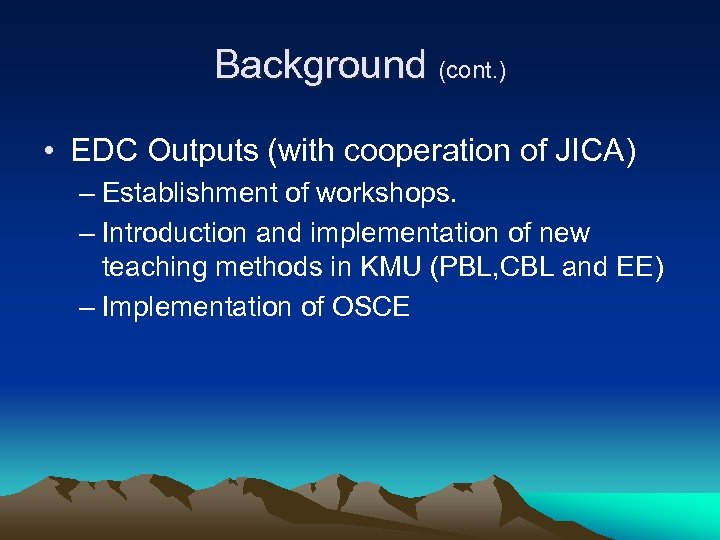 Background (cont. ) • EDC Outputs (with cooperation of JICA) – Establishment of workshops.