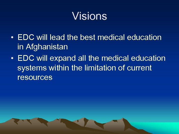 Visions • EDC will lead the best medical education in Afghanistan • EDC will