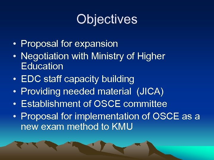 Objectives • Proposal for expansion • Negotiation with Ministry of Higher Education • EDC