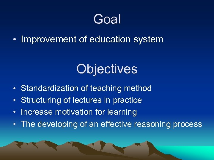 Goal • Improvement of education system Objectives • • Standardization of teaching method Structuring