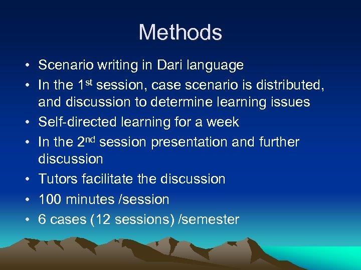 Methods • Scenario writing in Dari language • In the 1 st session, case