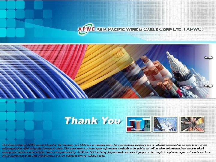 This Presentation of APWC was developed by the Company and CCG and is intended