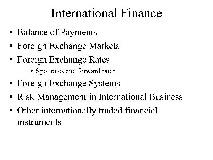 International Finance • Balance of Payments • Foreign Exchange Markets • Foreign Exchange Rates
