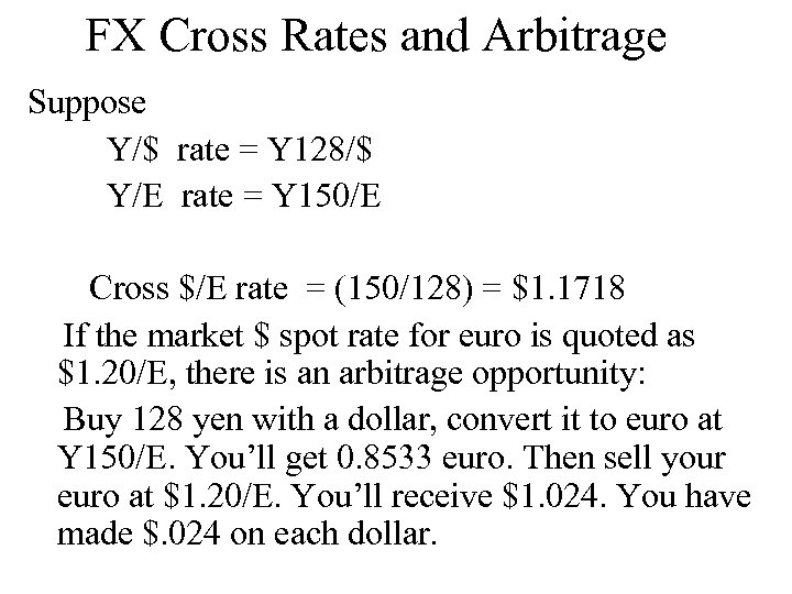 FX Cross Rates and Arbitrage Suppose Y/$ rate = Y 128/$ Y/E rate =