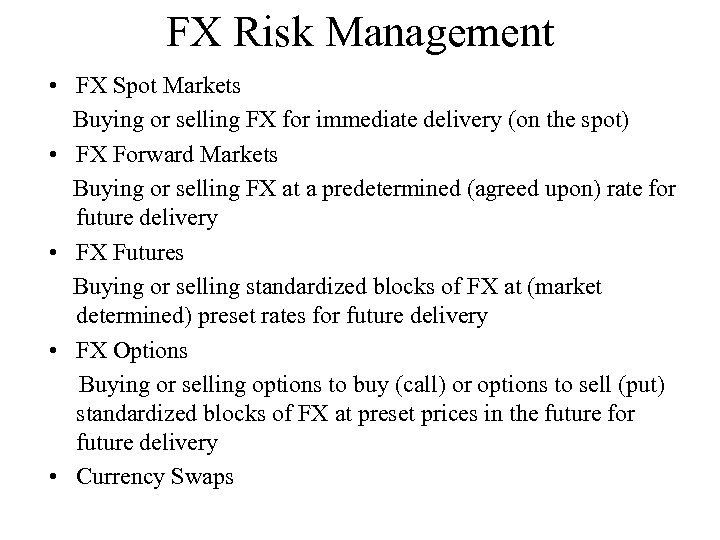 FX Risk Management • FX Spot Markets Buying or selling FX for immediate delivery