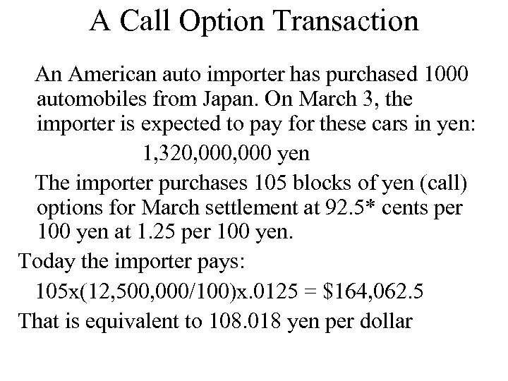 A Call Option Transaction An American auto importer has purchased 1000 automobiles from Japan.