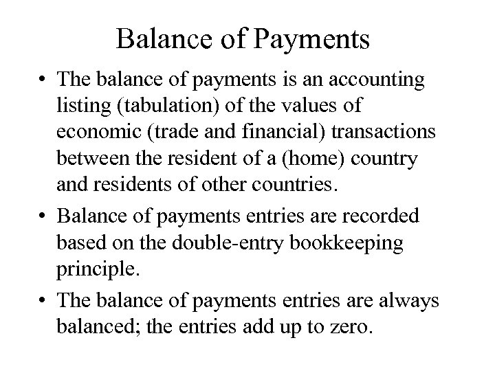 Balance of Payments • The balance of payments is an accounting listing (tabulation) of