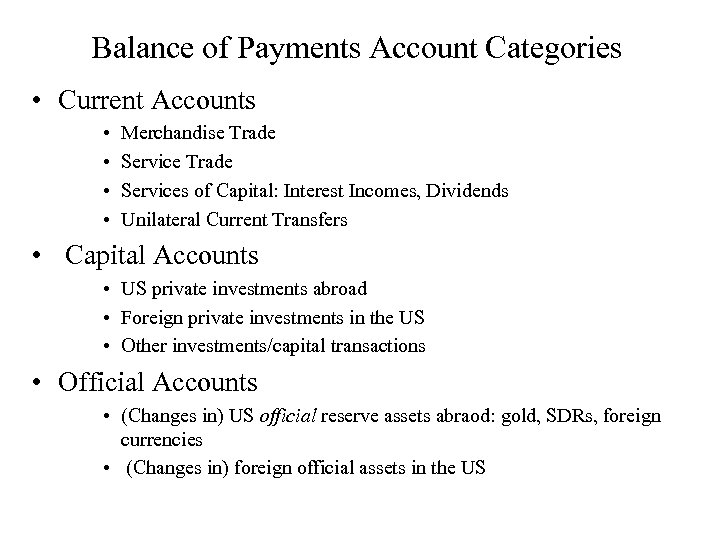 Balance of Payments Account Categories • Current Accounts • • Merchandise Trade Services of