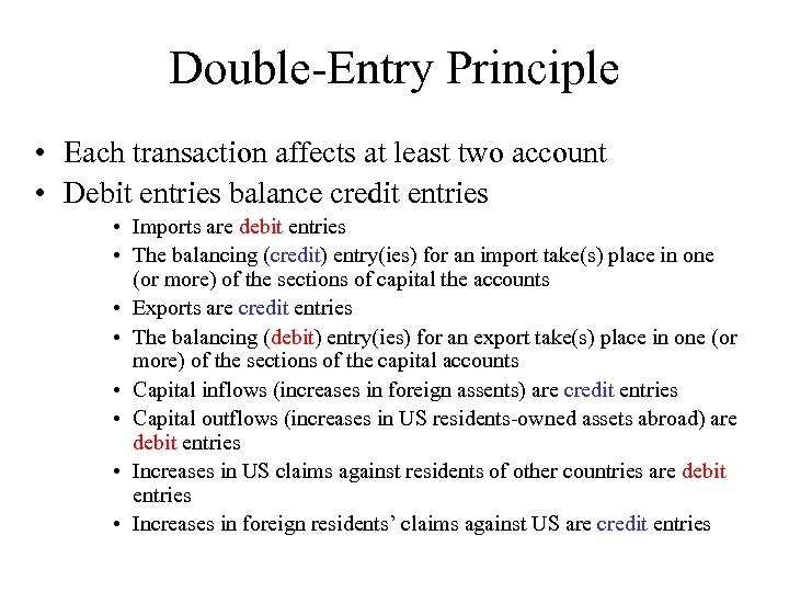Double-Entry Principle • Each transaction affects at least two account • Debit entries balance