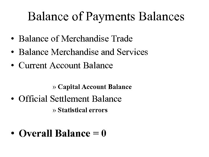 Balance of Payments Balances • Balance of Merchandise Trade • Balance Merchandise and Services