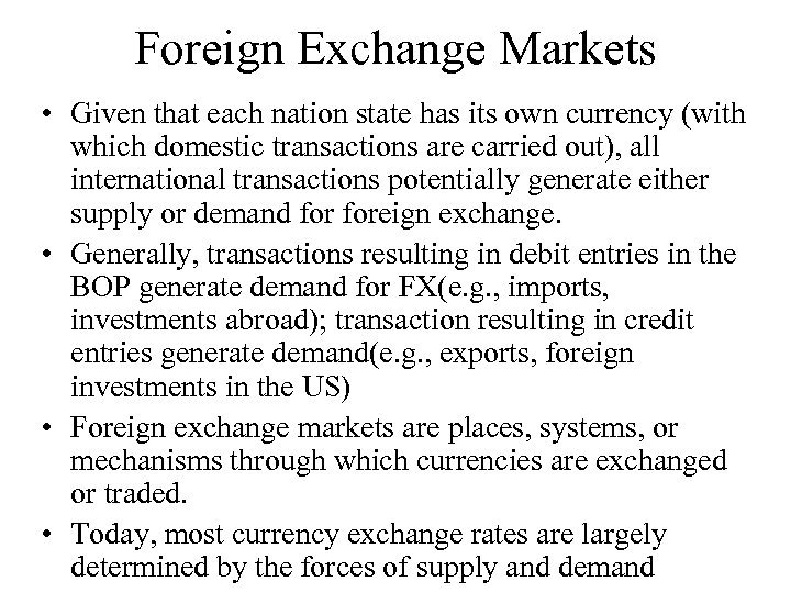 Foreign Exchange Markets • Given that each nation state has its own currency (with