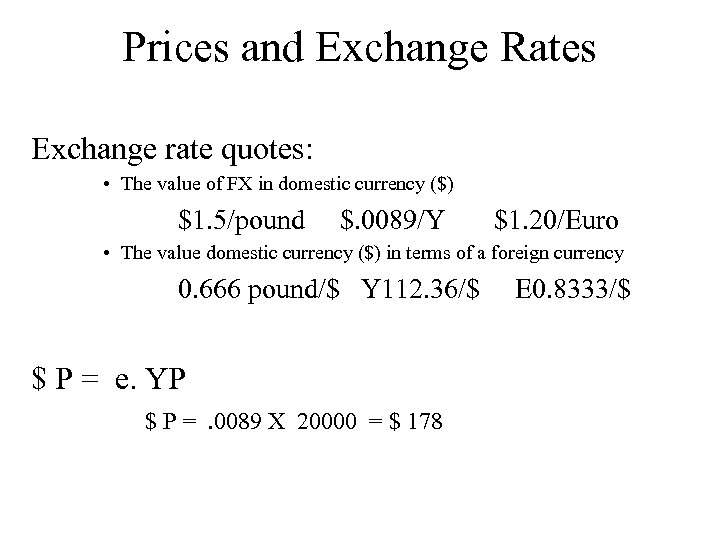 Prices and Exchange Rates Exchange rate quotes: • The value of FX in domestic