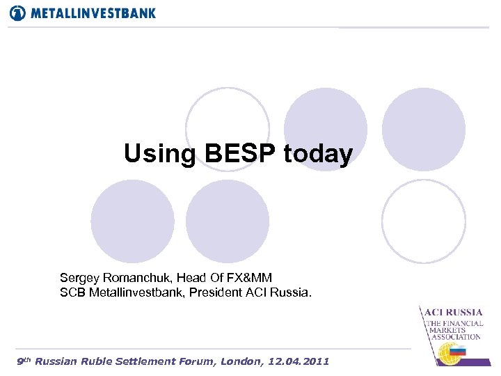 Using BESP today Sergey Romanchuk, Head Of FX&MM SCB Metallinvestbank, President ACI Russia. 9