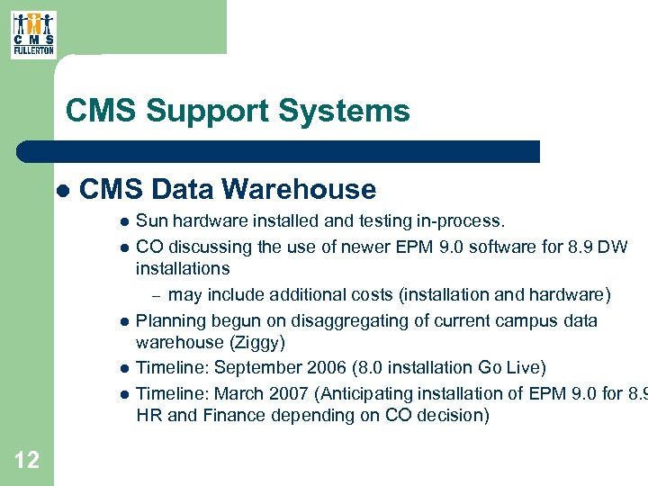 CMS Support Systems l CMS Data Warehouse l l l 12 Sun hardware installed