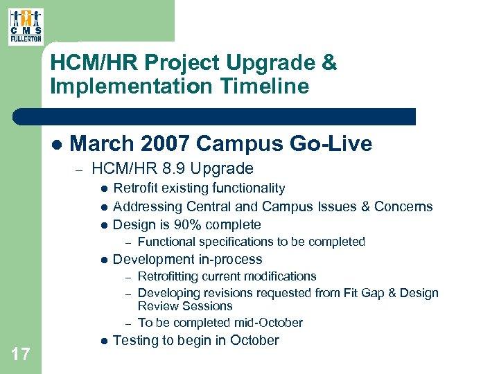 HCM/HR Project Upgrade & Implementation Timeline l March 2007 Campus Go-Live – HCM/HR 8.