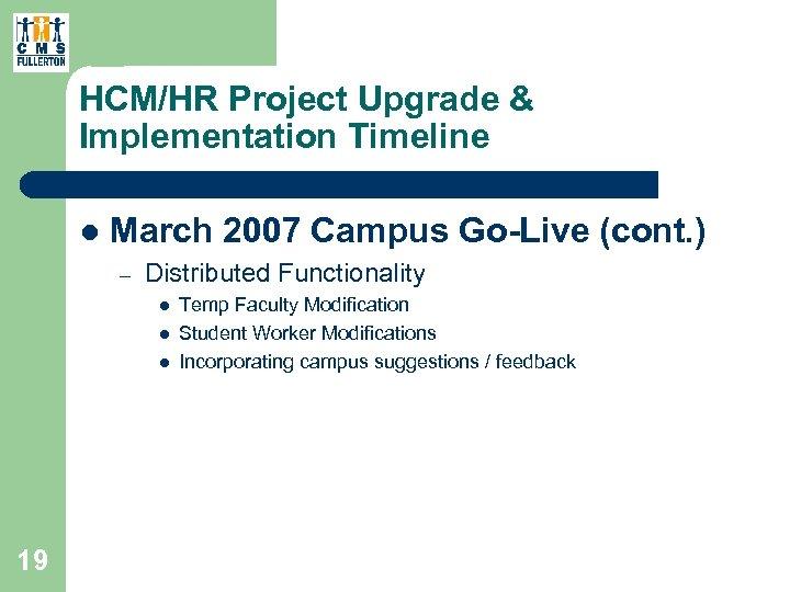 HCM/HR Project Upgrade & Implementation Timeline l March 2007 Campus Go-Live (cont. ) –