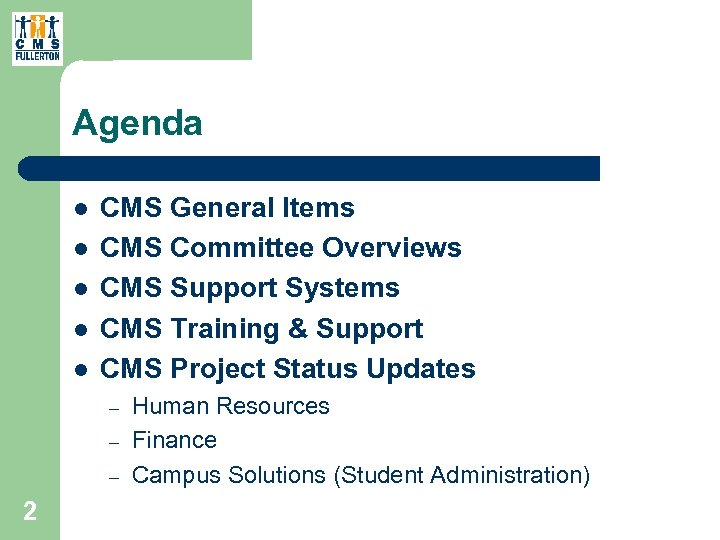 Agenda l l l CMS General Items CMS Committee Overviews CMS Support Systems CMS