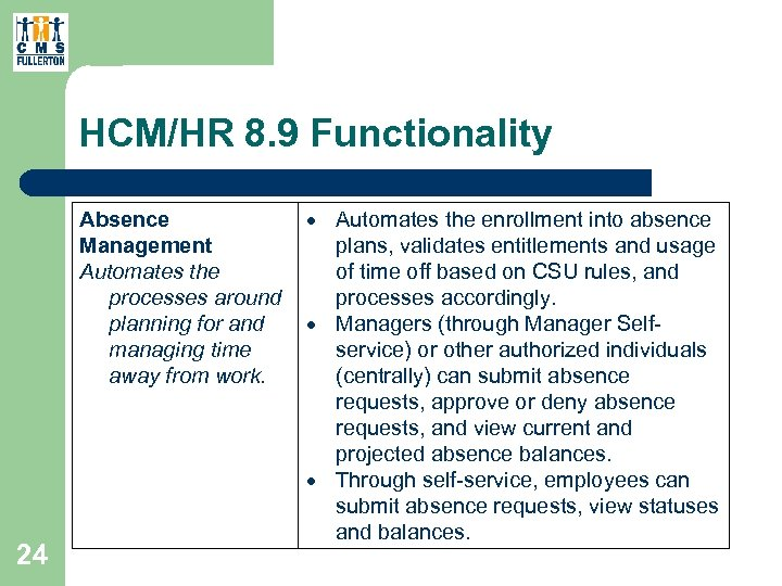 HCM/HR 8. 9 Functionality Absence Management Automates the processes around planning for and managing