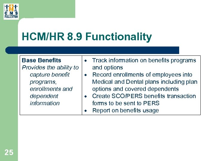 HCM/HR 8. 9 Functionality Base Benefits Track information on benefits programs Provides the ability