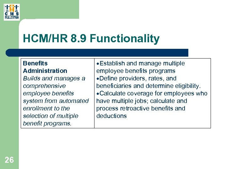 HCM/HR 8. 9 Functionality Benefits Administration Builds and manages a comprehensive employee benefits system