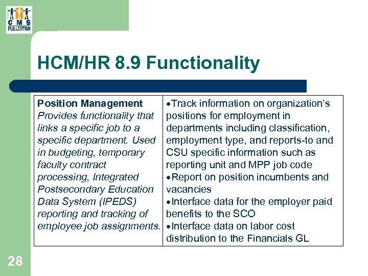 HCM/HR 8. 9 Functionality Position Management Provides functionality that links a specific job to