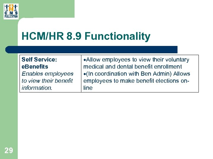 HCM/HR 8. 9 Functionality Self Service: e. Benefits Enables employees to view their benefit