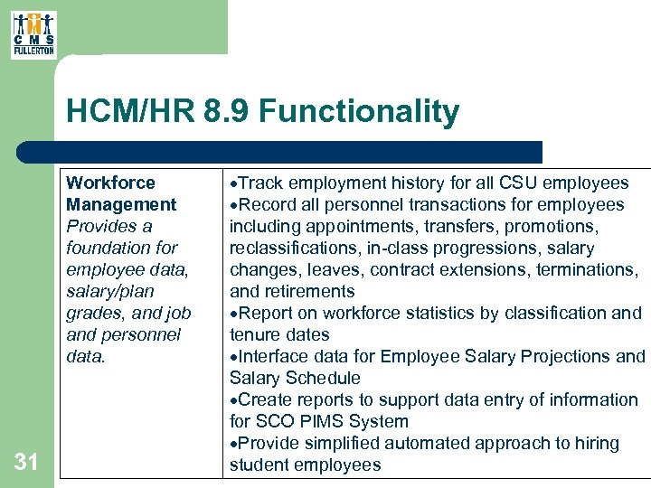 HCM/HR 8. 9 Functionality Workforce Management Provides a foundation for employee data, salary/plan grades,