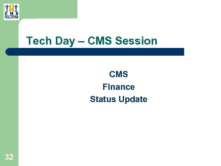 Tech Day – CMS Session CMS Finance Status Update 32