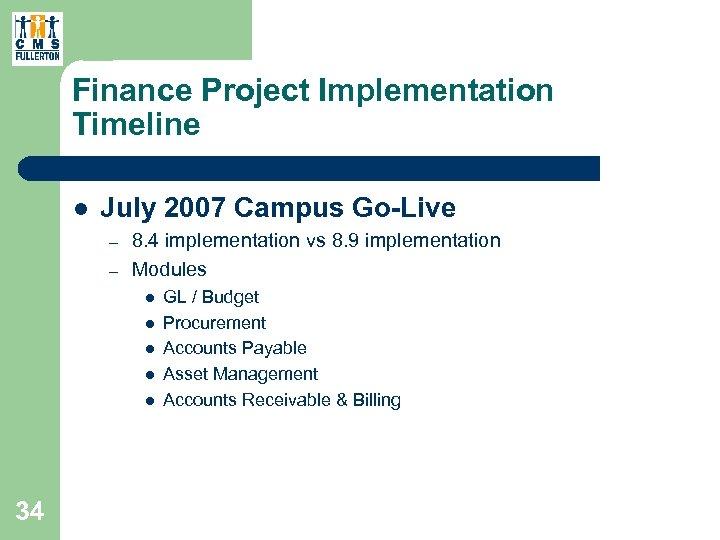 Finance Project Implementation Timeline l July 2007 Campus Go-Live – – 8. 4 implementation