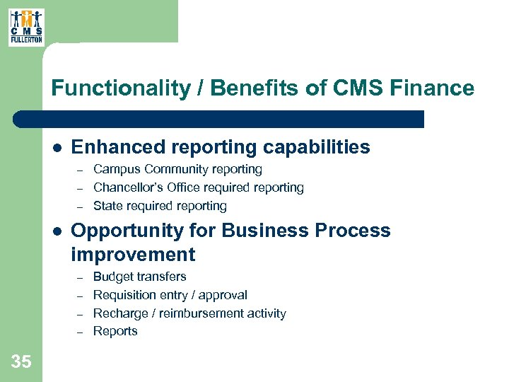 Functionality / Benefits of CMS Finance l Enhanced reporting capabilities – – – l