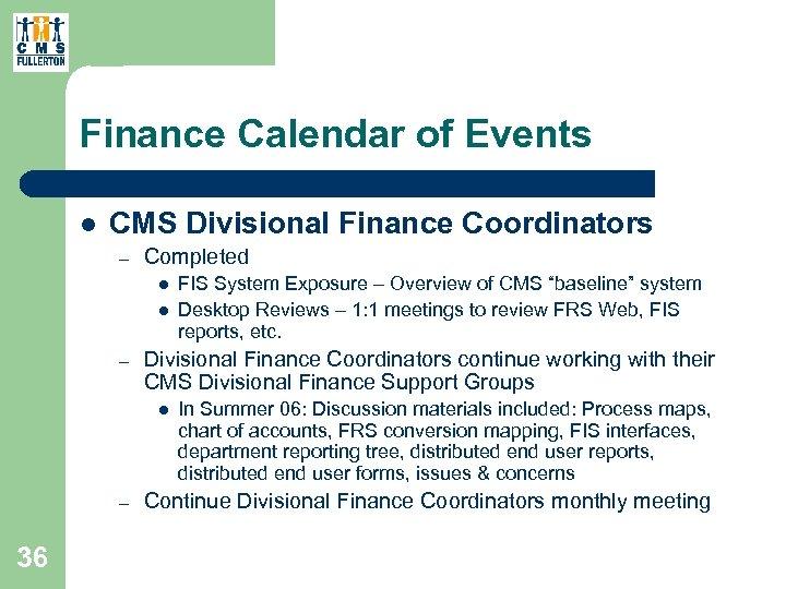 Finance Calendar of Events l CMS Divisional Finance Coordinators – Completed l l –