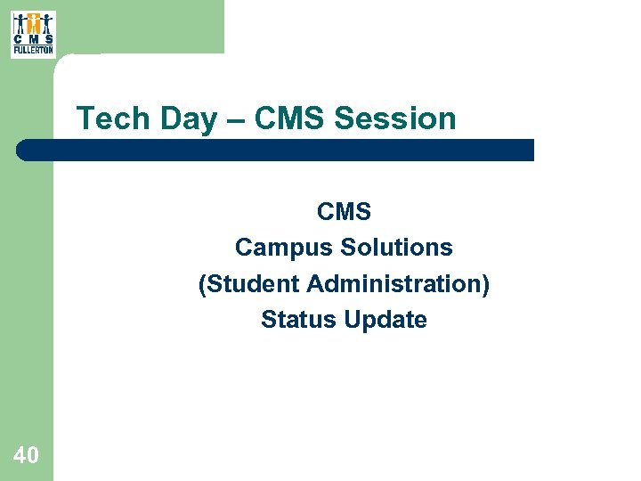 Tech Day – CMS Session CMS Campus Solutions (Student Administration) Status Update 40