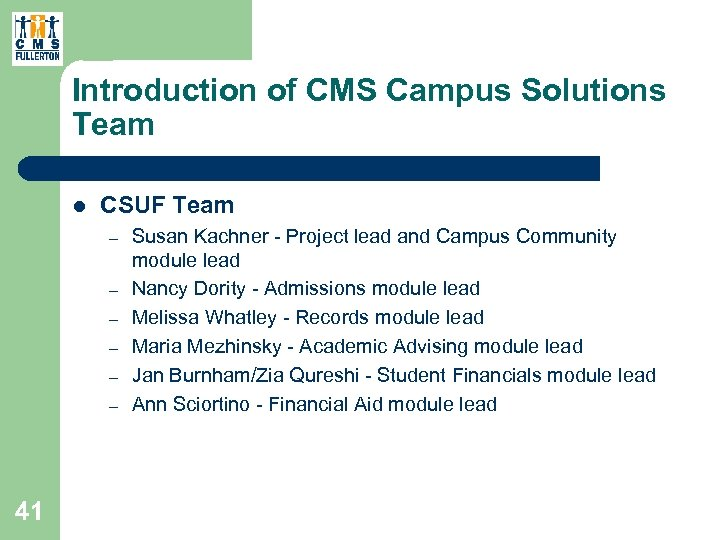 Introduction of CMS Campus Solutions Team l CSUF Team – – – 41 Susan