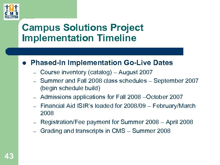 Campus Solutions Project Implementation Timeline l Phased-In Implementation Go-Live Dates – – – 43