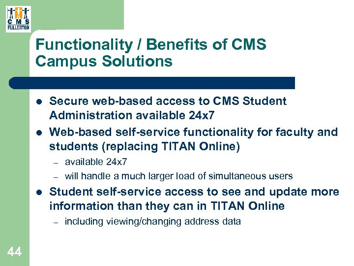Functionality / Benefits of CMS Campus Solutions l l Secure web-based access to CMS
