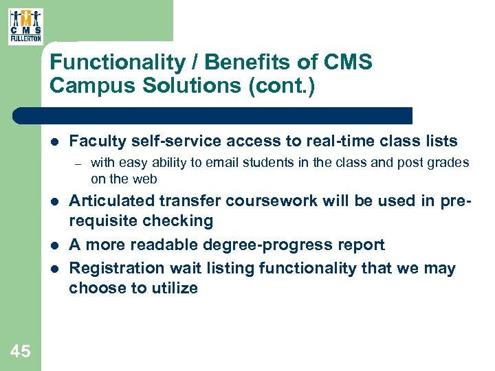 Functionality / Benefits of CMS Campus Solutions (cont. ) l Faculty self-service access to