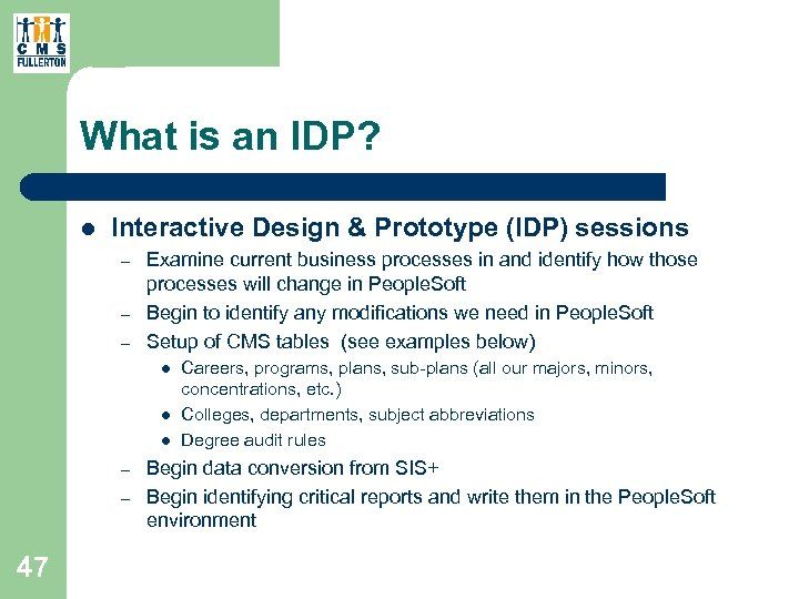 What is an IDP? l Interactive Design & Prototype (IDP) sessions – – –