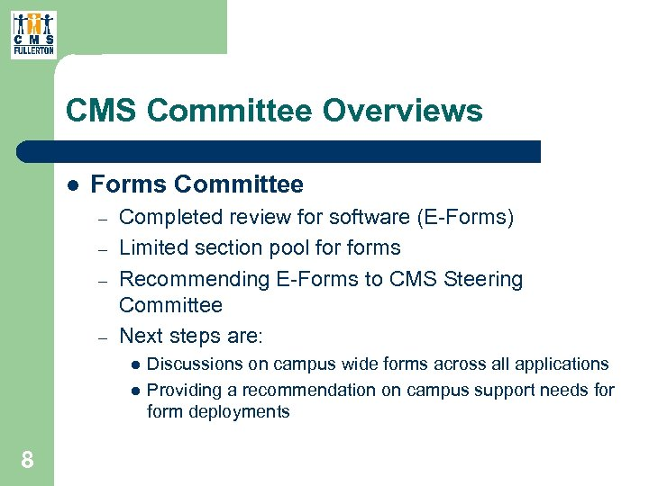 CMS Committee Overviews l Forms Committee – – Completed review for software (E-Forms) Limited