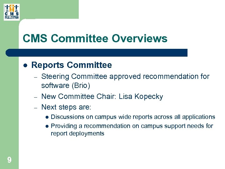 CMS Committee Overviews l Reports Committee – – – Steering Committee approved recommendation for