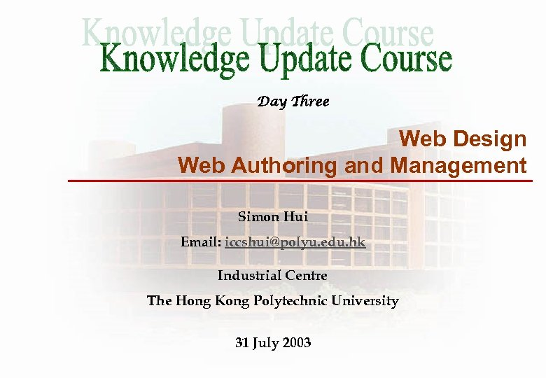 Day Three Web Design Web Authoring and Management Simon Hui Email: iccshui@polyu. edu. hk