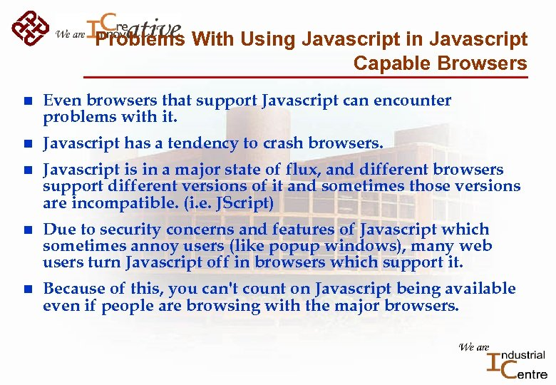 Problems With Using Javascript in Javascript Capable Browsers n Even browsers that support Javascript